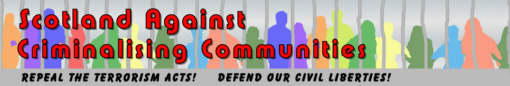 Scotland Against Criminalising Communities - Repeal the Terrorism Acts - Defend our Civil Liberties.