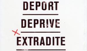 Deport, Deprive, Extradite