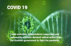 Logo - Trade unionists, health workers, independence supporters and community activists demand radical action from the Scottish government to fight the pandemic